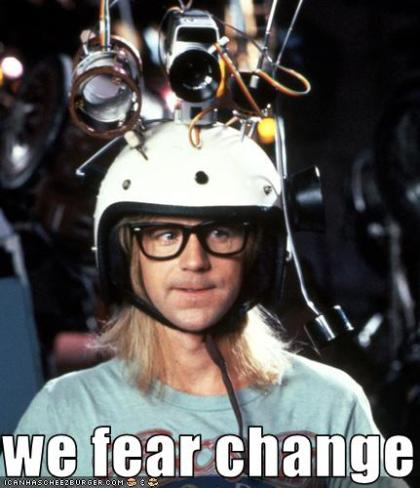I [Image – Garth from Wayne's World: We fear change]